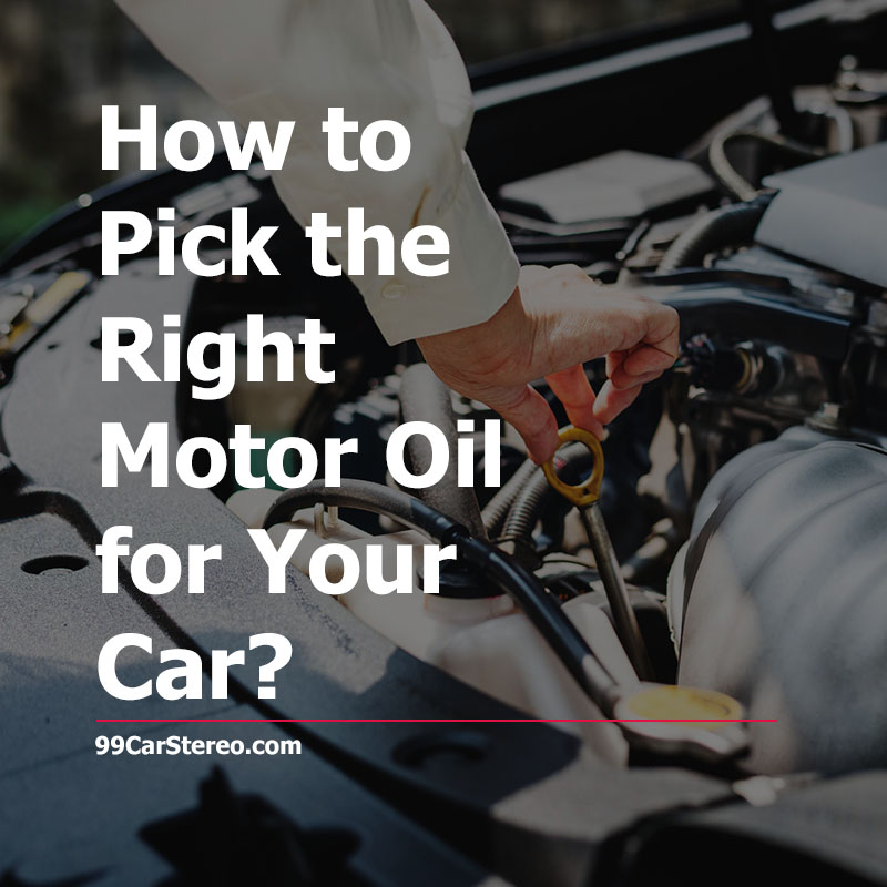 How to Pick the Right Motor Oil for Your Car?